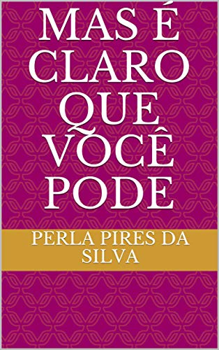 MAS É CLARO QUE VOCÊ PODE (Portuguese Edition)