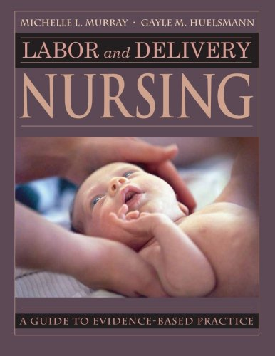 Compare Textbook Prices for Labor and Delivery Nursing: Guide to Evidence-Based Practice 1 Edition ISBN 9780826118035 by Murray PhD  RNC, Michelle,Huelsmann BSN  RNC, Gayle