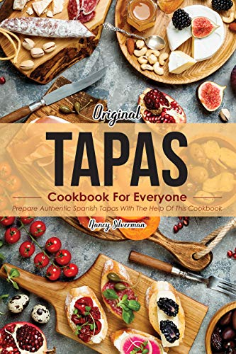 Original Tapas Cookbook for Everyone: Prepare Authentic Spanish Tapas with The Help of This Cookbook (English Edition)