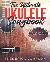 The Ultimate Ukulele Songbook: Easy Songs For Beginners