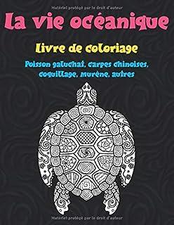 La vie océanique - Livre de coloriage - Poisson galuchat, carpes chinoises, coquillage, murène, autres