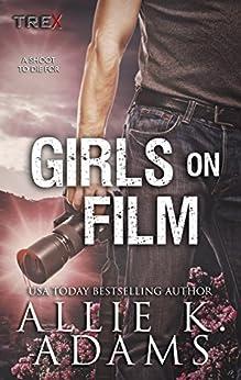 Girls On Film (TREX Book 10) by [Allie K. Adams]