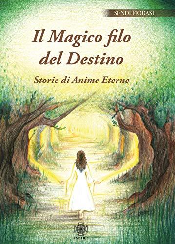 Il magico filo del destino. Storie di anime eterne