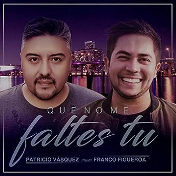 Que No Me Faltes Tú (feat. Franco Figueroa)