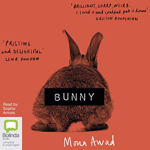 Bunny                   By:                                                                                                                                 Mona Awad                               Narrated by:                                                                                                                                 Sophie Amoss                      Length: 11 hrs and 45 mins     Not rated yet     Overall 0.0