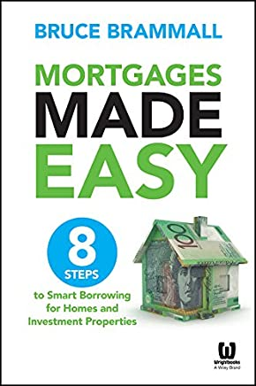 Mortgages Made Easy: 8 Steps to Smart Borrowing for Homes and Investment Properties, Australian Edition