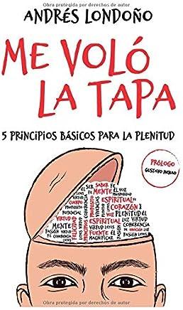 Me Voló la Tapa: 5 principios básicos para la plenitud (Spanish Edition)