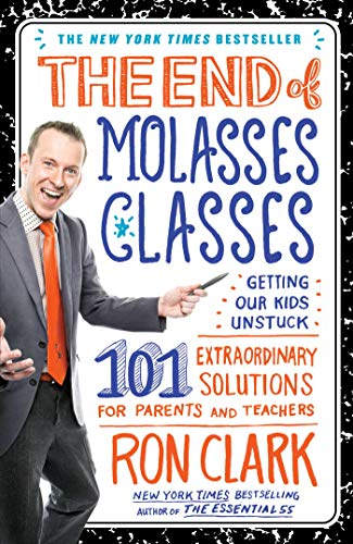 The End Of Molasses Classes Getting Our Kids Unstuck 101 Extraordinary Solutions For Parents And Teachers