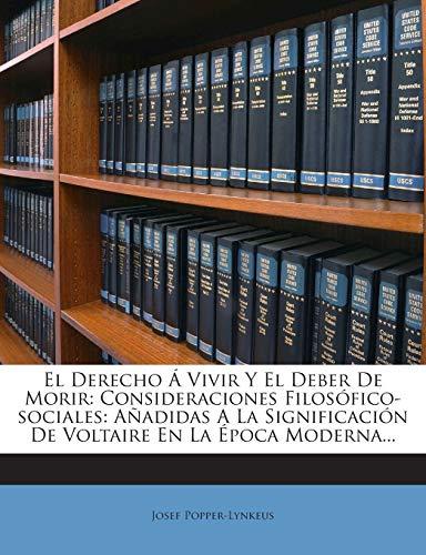 El Derecho Á Vivir Y El Deber De Morir: Consideraciones Filosófico-sociales: Añadidas A La Significación De Voltaire En La Época Moderna...