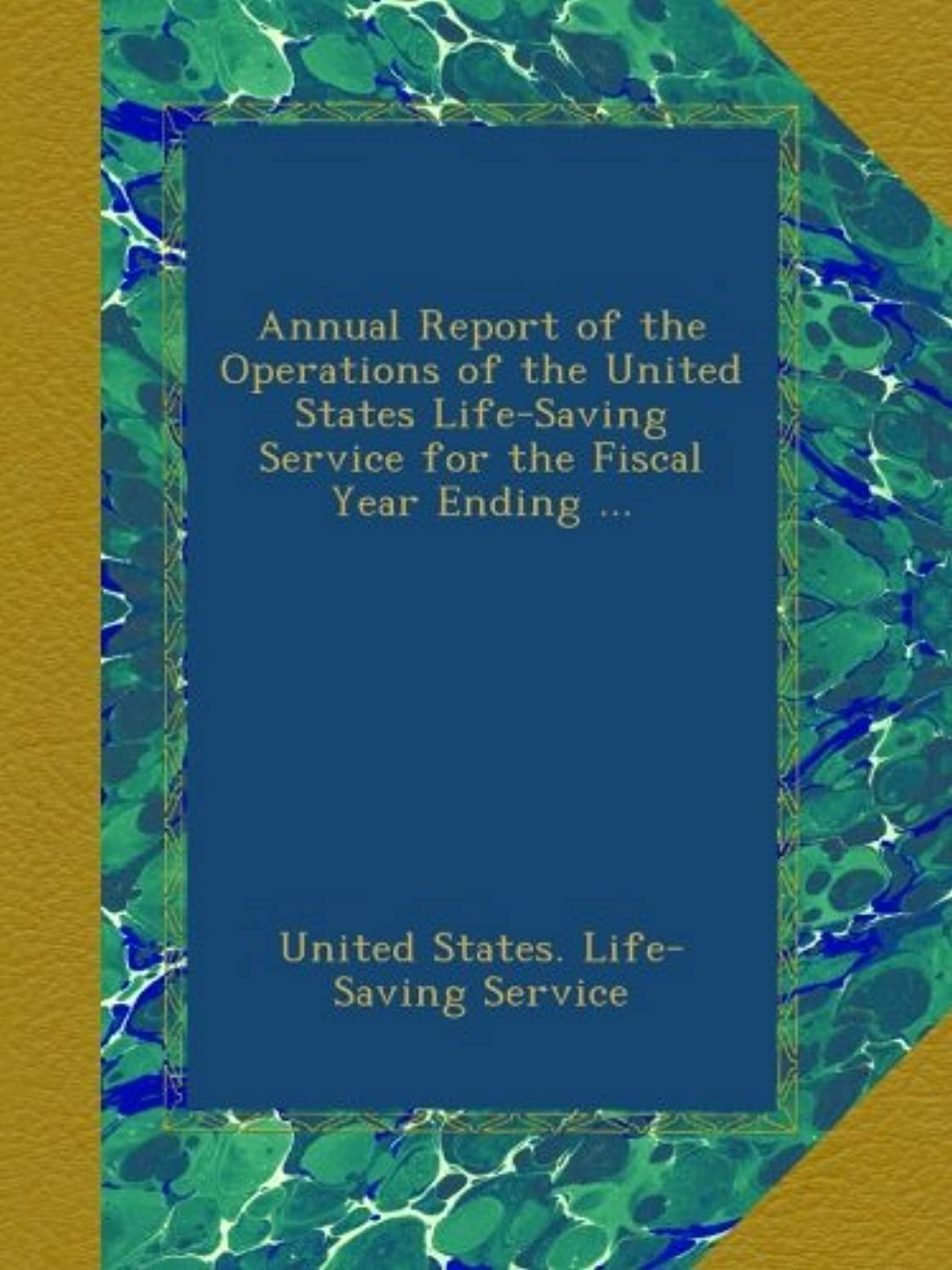保安効能仲介者Annual Report of the Operations of the United States Life-Saving Service for the Fiscal Year Ending ...