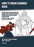 How to Draw Samurai Book (Includes How to Draw Samurai Easy, Samurai Rangers, Samurai Swords, Samurai Girls and How to Draw Samurai Manga): Tips on How to Draw 38 Samurai Quickly and Easily