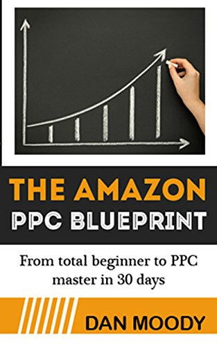2019 Amazon PPC Blueprint - How To Harness Amazon's Sponsored Ads to Skyrocket Sales: From beginner to PPC ninja in 30 days (Private Label University Book 2) (English Edition)