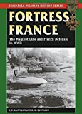 Fortress France: The Maginot Line and French Defenses in World War II (Stackpole Military History Series)