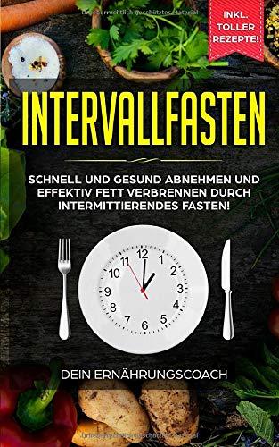 Intervallfasten: Schnell und gesund abnehmen und effektiv Fett verbrennen durch intermittierendes Fasten