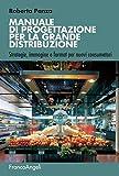 Manuale di progettazione per la grande distribuzione. Strategie, immagine e format per nuovi consumatori (Manuali Vol. 233)