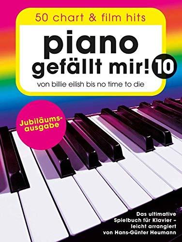 Piano gefällt mir! 10 - 50 Chart und Film Hits: Von Billie Eilish bis No Time To Die - Das ultimative Spielbuch für Klavier
