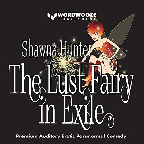 The Lust Fairy in Exile: An Erotic Paranormal Comedy audiobook cover art
