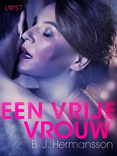Een vrije vrouw - erotisch kort verhaal (Dutch Edition)