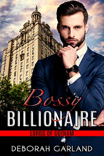Bossy Billionaire: A Grumpy Boss Romantic Comedy (Lords of Gotham Book 3)