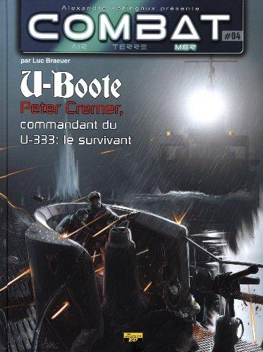 Combat : Mer, Tome 4 : U-Boote : Peter Cremer, commandant du U-333 : le survivant