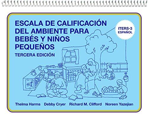 Escala de Calificación del Ambiente para Bebés y Niños Pequeños: (ITERS-3 Español)