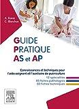 Guide pratique AS et AP - Connaissances et techniques pour l'aide-soignant et l'auxiliaire de puériculture