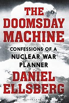 The Doomsday Machine: Confessions of a Nuclear War Planner (English Edition) di [Daniel Ellsberg]