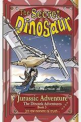 The Secret Dinosaur #3, Jurassic Adventure (The Dinotek Adventures - Young Readers, Dinosaur Books for Children): Volume 3 Paperback