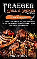 Traeger Grill and Smoker Cookbook 2021. Pork Recipes: A Complete Guide to Master your Wood Pellet Smoker and Grill. Smoke, Meat, Bake or Roast Like a Chef