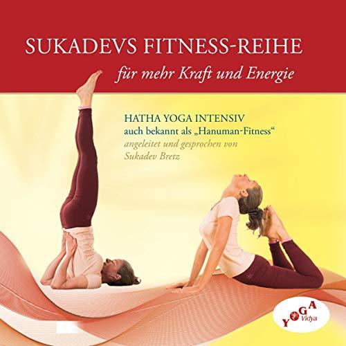 Sukadevs Fitness-Reihe: Hatha Yoga Intensiv - Yoga Übungen für mehr Kraft und Energie