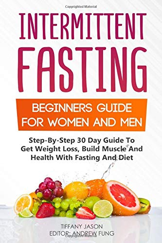 Intermittent Fasting: Beginners Guide For Women And Men: Step-By-Step...