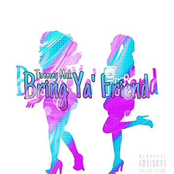 Bring Ya' Friend
