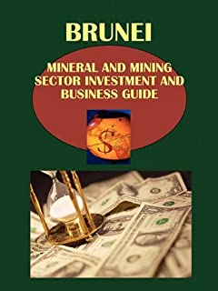 Brunei Mineral & Mining Sector Investment and Business Guide