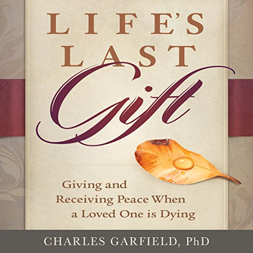 Life's Last Gift     Giving and Receiving Peace During the Dying Time              By:                                                                                                                                 Charles Garfield                               Narrated by:                                                                                                                                 Steve Carlson                      Length: 5 hrs and 25 mins     3 ratings     Overall 5.0
