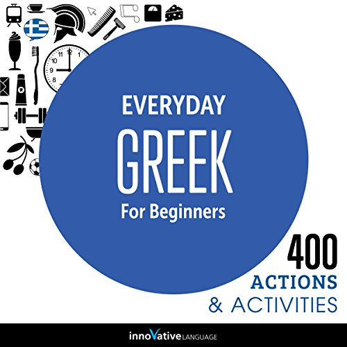 Everyday Greek for Beginners - 400 Actions & Activities     Beginner Greek              By:                                                                                                                                 Innovative Language Learning LLC                               Narrated by:                                                                                                                                 GreekPod101.com                      Length: 58 mins     4 ratings     Overall 2.0
