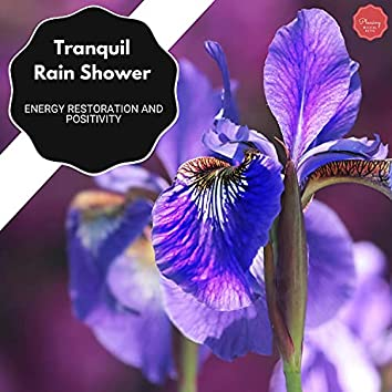 Tranquil Rain Shower - Energy Restoration And Positivity
