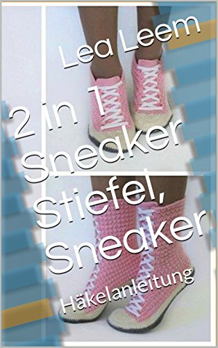 2 in 1 Sneaker Stiefel, Sneaker: Häkelanleitung