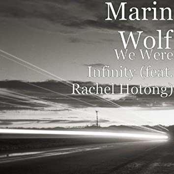We Were Infinity (feat. Rachel Hotong)