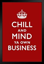 Chill and Mind Ya Own Business Parody Keep Calm Funny Black Wood Framed Art Poster 14x20