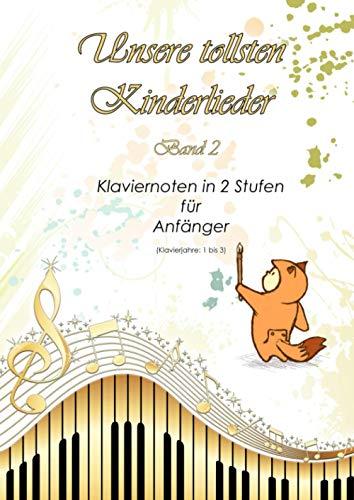 Unsere tollsten Kinderlieder - Band 2: Klaviernoten in 2 Stufen für Anfänger (Klavierjahre 1 bis 3) - Hörproben online - geeignet für Kinder und lernende Erwachsene