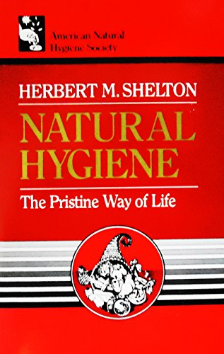 Natural Hygiene: The Pristine Way of Life