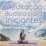 Meditação Budista para Iniciantes: Coleção de 15 Peças para Iniciantes em Exercícios de Yoga e Prática de Meditação