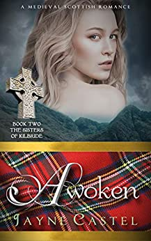 Awoken: A Medieval Scottish Romance (The Sisters of Kilbride Book 2) by [Jayne Castel, Tim Burton]