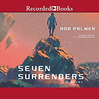 Seven Surrenders                   By:                                                                                                                                 Ada Palmer                               Narrated by:                                                                                                                                 T. Ryder Smith                      Length: 17 hrs and 30 mins     240 ratings     Overall 4.5