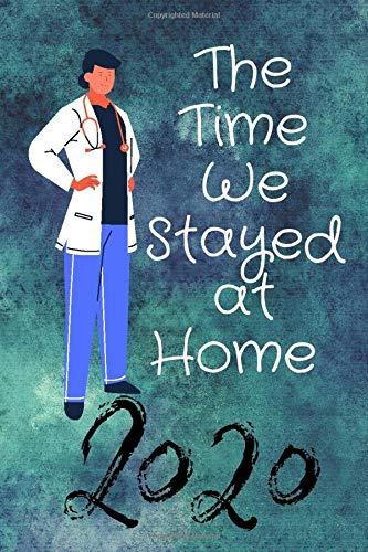 The Time We Stayed at Home 2020: My quarantine Journal durind lockdown/ Gift for your parents or friends/My story is inside/ 100 pages Size 6*9 inches