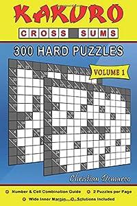Kakuro Cross Sums – 300 Hard Puzzles Volume 1: 300 Hard Kakuro Cross Sums