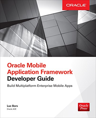 Oracle Mobile Application Framework Developer Guide: Build Multiplatform Enterprise Mobile Apps: Build Enterprise Applications with JDeveloper for iOS & Android (English Edition)