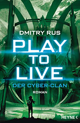 Play to Live - Der Cyber-Clan: Roman (Play to Live-Serie 2)
