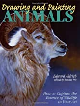 Drawing and Painting Animals: How to Capture the Essence of Wildlife in Your Art by Edward Aldrich (1-Dec-2001) Paperback
