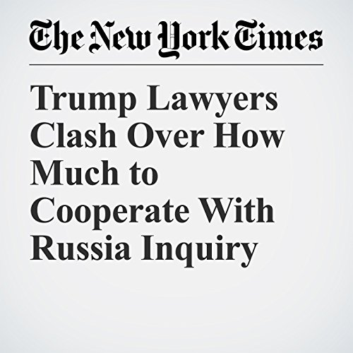 Trump Lawyers Clash Over How Much to Cooperate With Russia Inquiry copertina